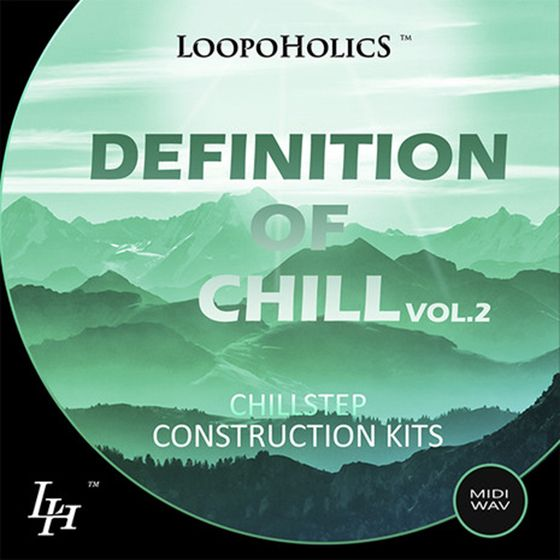 Loopoholics Definition Of Chill Vol 2 Chillstep Construction Kits WAV MiDi